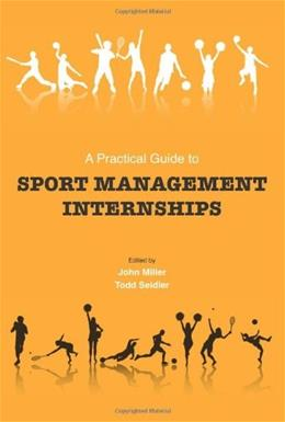 Practical Guide to Sport Management Internships, by Miller 9781594604676