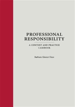 Professional Responsibility: A Context and Practice Casebook, by Fine 9781594606502