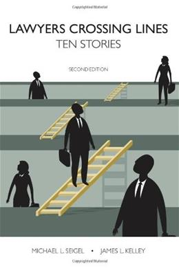 Lawyers Crossing Lines: 10 Stories, by Seigel, 2nd Edition 9781594606847