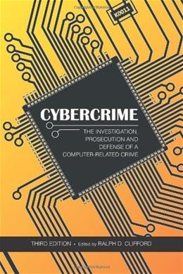 Cybercrime: The Investigation, Prosecution and Defense of a Computer-related Crime, by Clifford, 3rd Edition 9781594608537