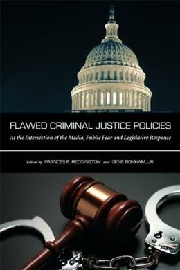 Flawed Criminal Justice Policies: At the Intersection of the Media, Public Fear and Legislative Response, by Reddington 9781594609367