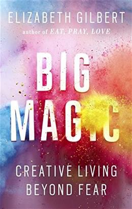 Big Magic: Creative Living Beyond Fear 9781594634710