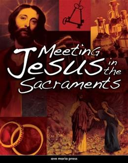 Meeting Jesus in the Sacraments, by Amodei 9781594711435