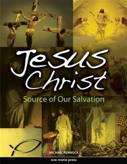 Jesus Christ: Source of Our Salvation, by Pennock 9781594711886