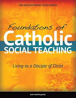 Foundations of Catholic Social Teaching: Living as a Disciple of Christ, by Ave Maria Press Inc. 9781594714672