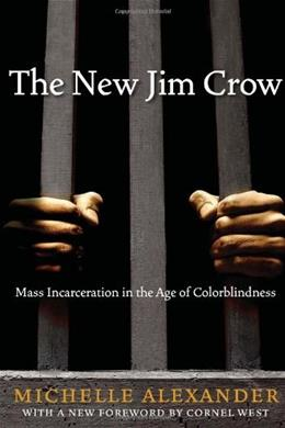 New Jim Crow:  Mass Incarceration in the Age of Colorblindness, by Alexander 9781595586438