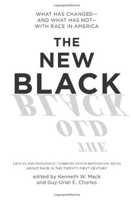 New Black: What Has Changed--and What Has Not--with Race in America, by Mack 9781595586773