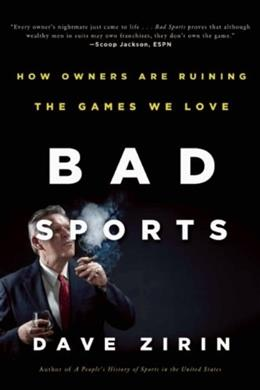 Bad Sports: How Owners Are Ruining the Games We Love, by Zirin 9781595587824