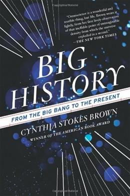Big History: From the Big Bang to the Present, by Stokes Brown 9781595588487