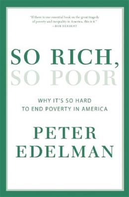 So Rich, So Poor: Why Its So Hard to End Poverty in America, by Edelman 9781595589361