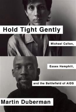 Hold Tight Gently: Michael Callen, Essex Hemphill, and the Battlefield of AIDS, by Duberman 9781595589453