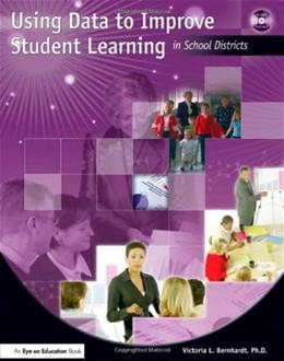 Using Data to Improve Student Learning in School Districts, by Bernhardt BK w/CD 9781596670297