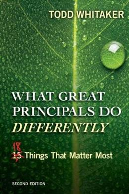 What Great Principals Do Differently: Eighteen Things That Matter Most, by Whitaker, 2nd Edition 9781596672000
