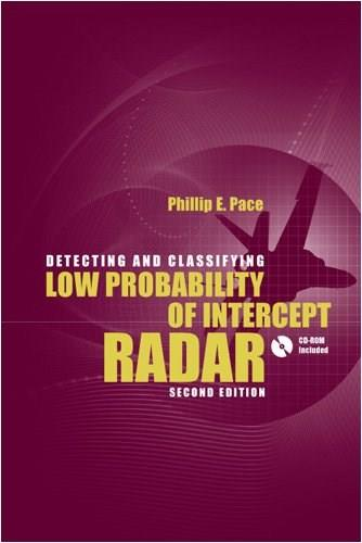 Detecting and Classifying Low Probability of Intercept Radar, by Pace, 2nd Edition 9781596932340
