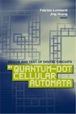 Design and Test of Digital Circuits by Quantum-Dot Cellular Automata, by Lombardi 9781596932678