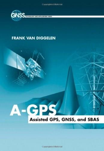 A-GPS: Assisted GPS, GNSS, and SBAS, by Van Diggelen 9781596933743