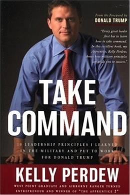 Take Command: 10 Leadership Principles I Learned in the Military and Put to Work for Donald Trump 9781596980006