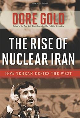 The Rise of Nuclear Iran: How Tehran Defies the West 1 9781596985711