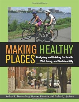 Making Healthy Places: Designing and Building for Health, Well-being, and Sustainability 1 9781597267274