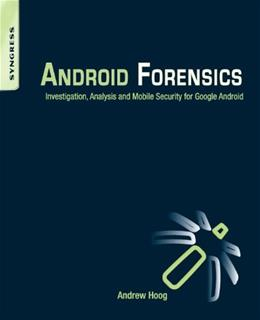 Android Forensics: Investigation, Analysis and Mobile Security for Google Android, by Hoog 9781597496513