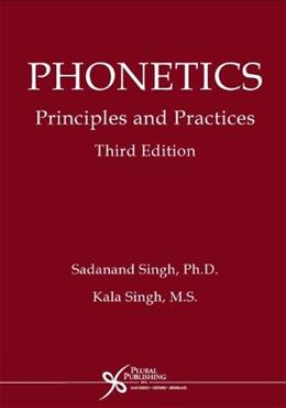 Phonetics: Principles and Practices, by Singh, 3rd Edition 9781597560207