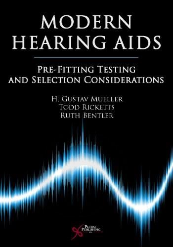 Modern Hearing Aids: Pre-Fitting Testing and Selection Considerations, by Ricketts 9781597561389
