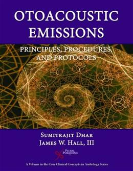 Otoacoustic Emissions: Principles, Procedures, and Protocols (Core Clinical Concepts in Audiology) 1 9781597563420