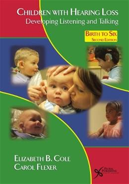 Children with Hearing Loss: Developing Listening and Talking, Birth to 6, by Cole, 2nd Edition 9781597563796