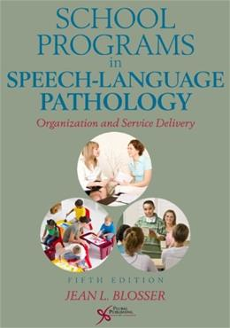 School Programs in Speech Language Pathology: Organization and Service Delivery, by Blosser, 5th Edition 9781597564038