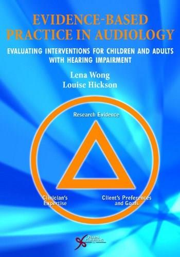 Evidence Based Practice in Audiology: Evaluating Interventions for Children and Adults with Hearing Impairment, by Hickson 9781597564199