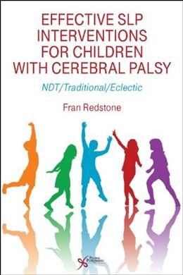 Effective SLP Interventions for Children with Cerebral Palsy: NDT/Traditional/Electic 1 9781597564731