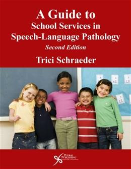 Guide to School Services in Speech Language Pathology, by Schraeder, 2nd Edition 9781597564809