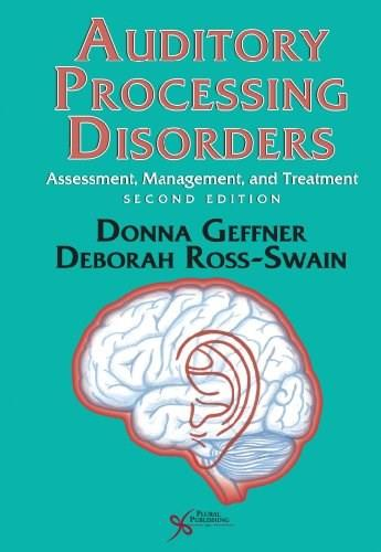 Auditory Processing Disorders: Assessment, Management and Treatment, by Geffner, 2nd Edition 9781597564953