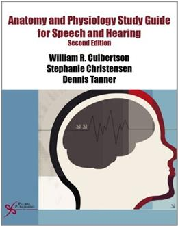 Anatomy and Physiology Study Guide for Speech and Hearing, by Culbertson, 2nd Edition 9781597564960