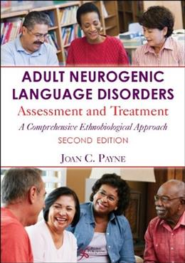Adult Neurogenic Language Disorders: Assessment and Treatment, by Payne, 2nd Edition 9781597565035
