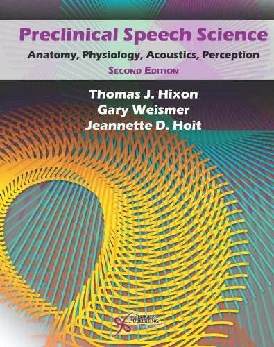 Preclinical Speech Science: Anatomy, Physiology, Acoustics, and Perception, Second Edition 2 9781597565202