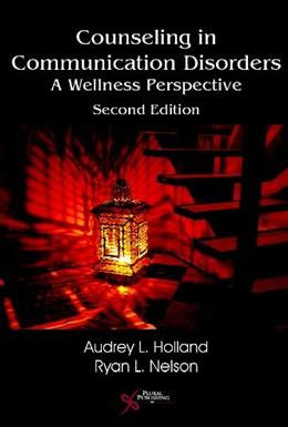 Counseling in Communication Disorders: A Wellness Perspective, by Holland, 2nd Edition 9781597565363