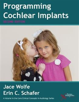 Programming Cochlear Implants, by Wolfe, 2nd Edition 9781597565523