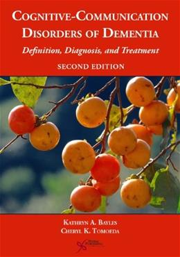 Cognitive-Communication Disorders of Dementia: Definition, Diagnosis, and Treatment, by Bayles, 2nd Edition 9781597565646