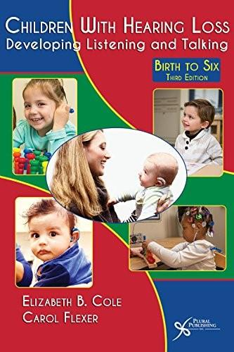Children with Hearing Loss: Developing Listening and Talking, by Cole, 3rd Edition, Birth to 6 9781597565660