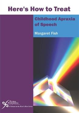 Heres How to Treat Childhood Apraxia of Speech, by Fish 9781597565899
