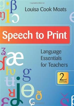 Speech to Print: Language Essentials for Teachers, by Moats, 2nd Edition 9781598570502