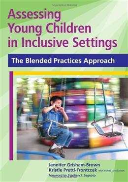 Assessing Young Children in Inclusive Settings: The Blended Practices Approach, by Grisham-Brown 9781598570571