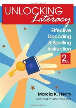 Unlocking Literacy: Effective Decoding and Spelling Instruction, by Henry, 2nd Edition 9781598570748