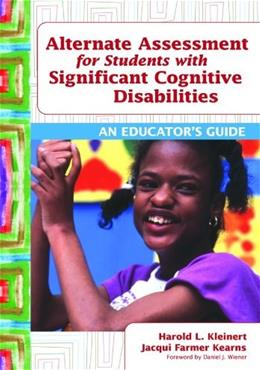 Alternate Assessment for Students With Significant Cognitive Disabilities: An Educators Guide, by Kleinert 9781598570762