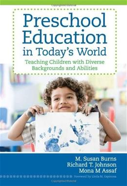 Preschool Education in Todays World: Teaching Children With Diverse Backgrounds and Abilities, by Burns 9781598571950