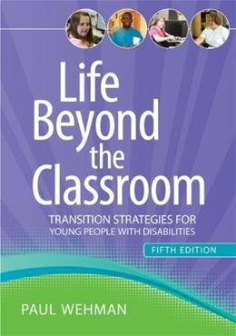 Life Beyond the Classroom: Transition Strategies for Young People with Disabilities, by Wehman, 5th Edition 9781598572322