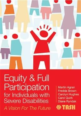 Equity and Full Participation for Individuals with Severe Disabilities: A Vision for the Future, by Agran 9781598572704