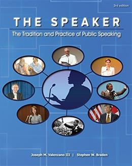 Speaker: The Tradition and Practice of Public Speaking, by Valenzano, 3rd Edition 9781598718171
