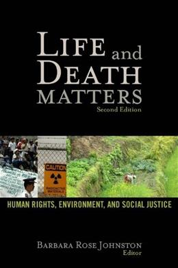 Life and Death Matters: Human Rights, Environment, and Social Justice, by Johnston, 2nd Edition 9781598743395
